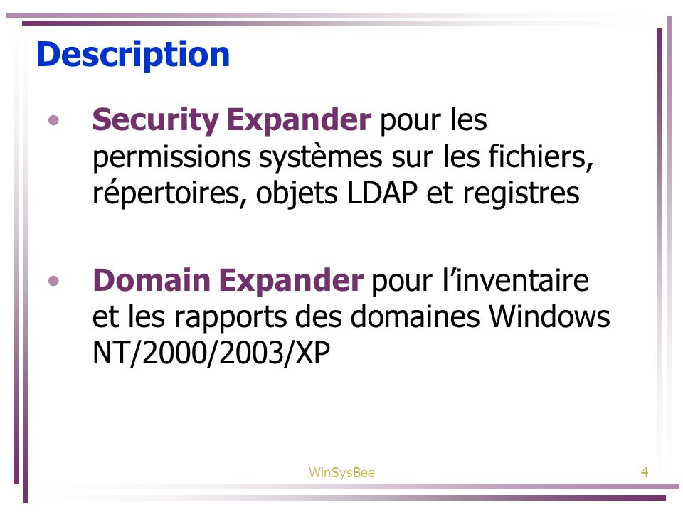 DescriptionSecurity Expander pour les permissions systèmes sur les fichiers, répertoires, objets LDAP et registres.