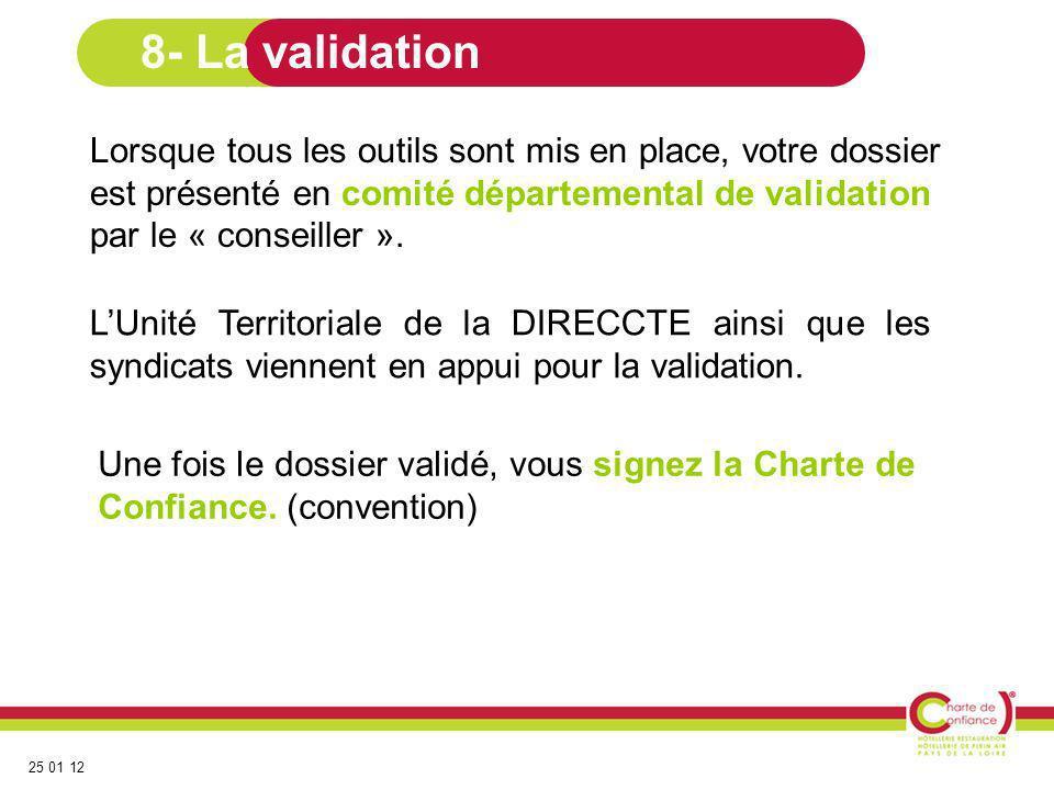 8- La validation Lorsque tous les outils sont mis en place, votre dossier est présenté en comité départemental de validation par le « conseiller ».