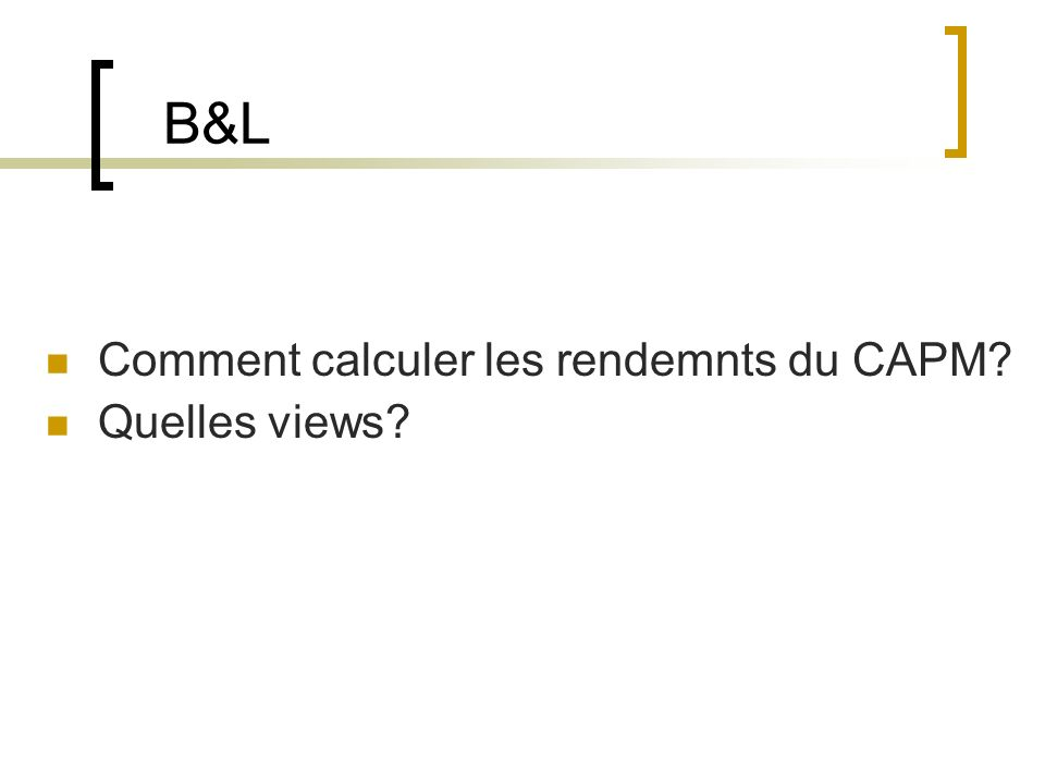 B&L Comment calculer les rendemnts du CAPM Quelles views