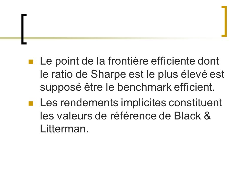 Le point de la frontière efficiente dont le ratio de Sharpe est le plus élevé est supposé être le benchmark efficient.