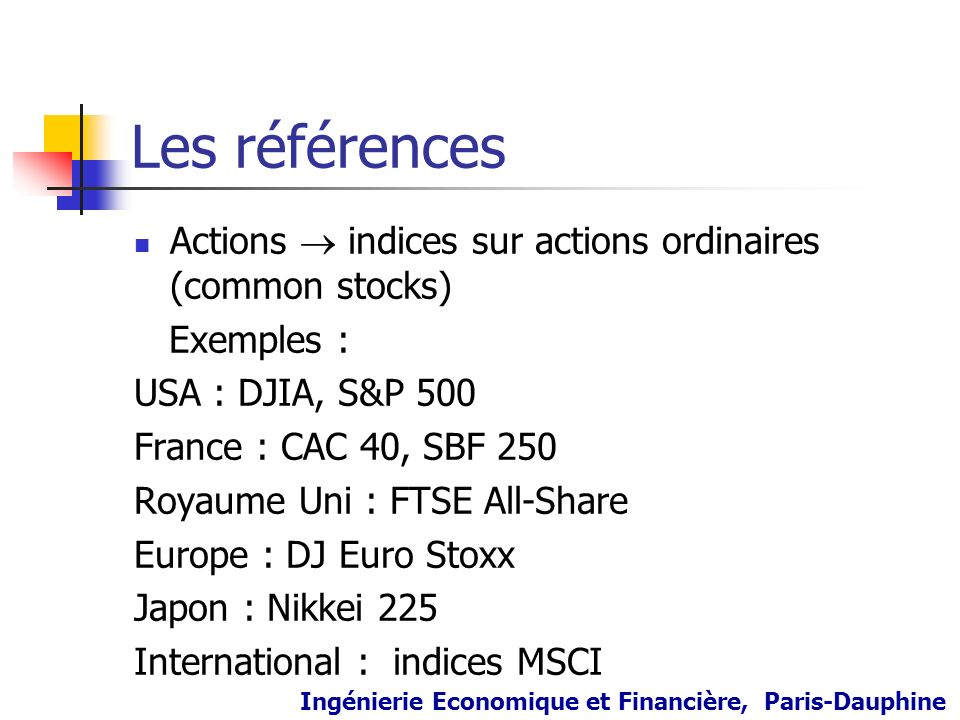 Les références Actions  indices sur actions ordinaires (common stocks) Exemples : USA : DJIA, S&P 500.