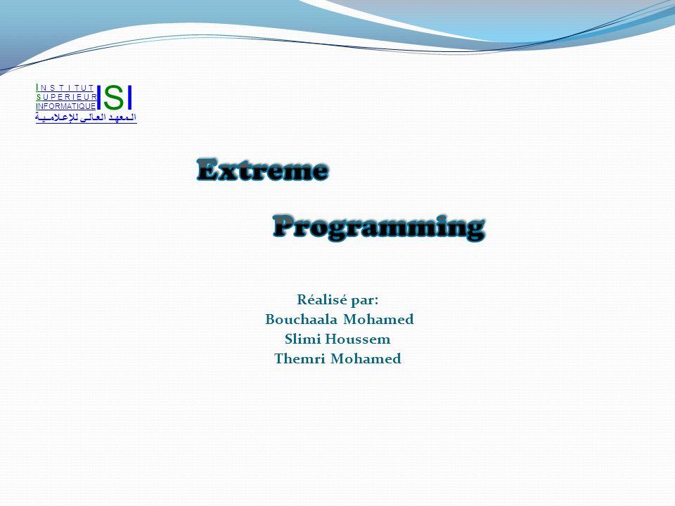 ISI Extreme Programming Réalisé par: Bouchaala Mohamed Slimi Houssem