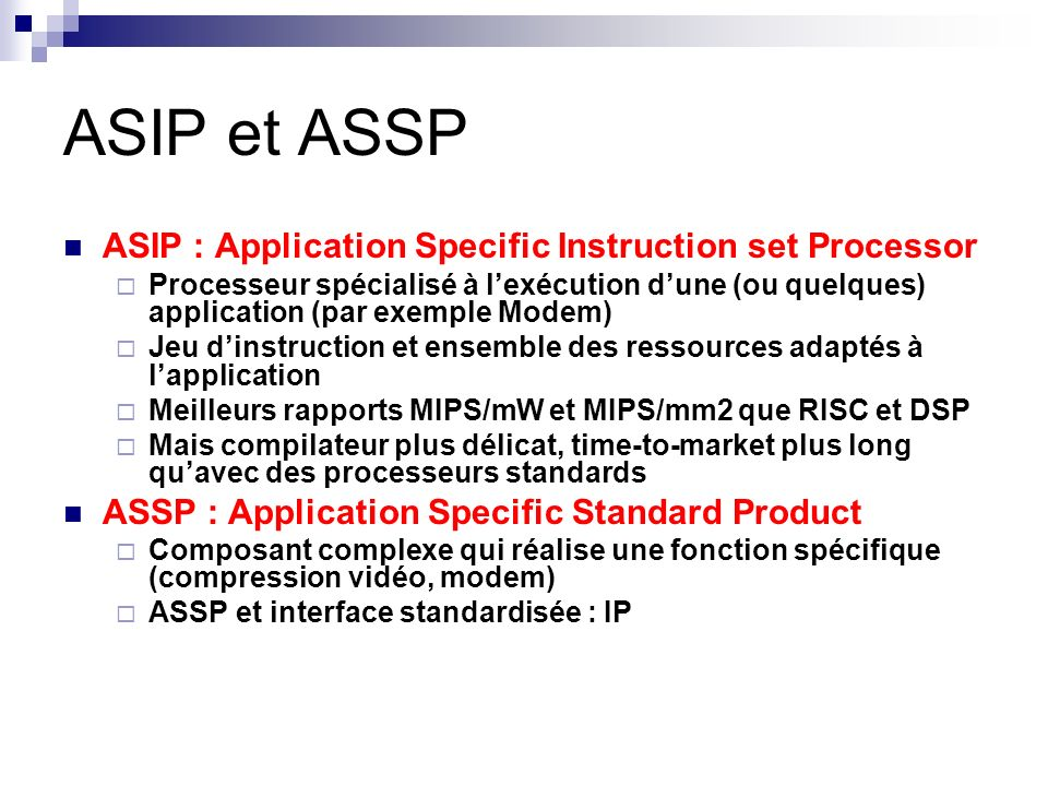 ASIP et ASSP ASIP : Application Specific Instruction set Processor