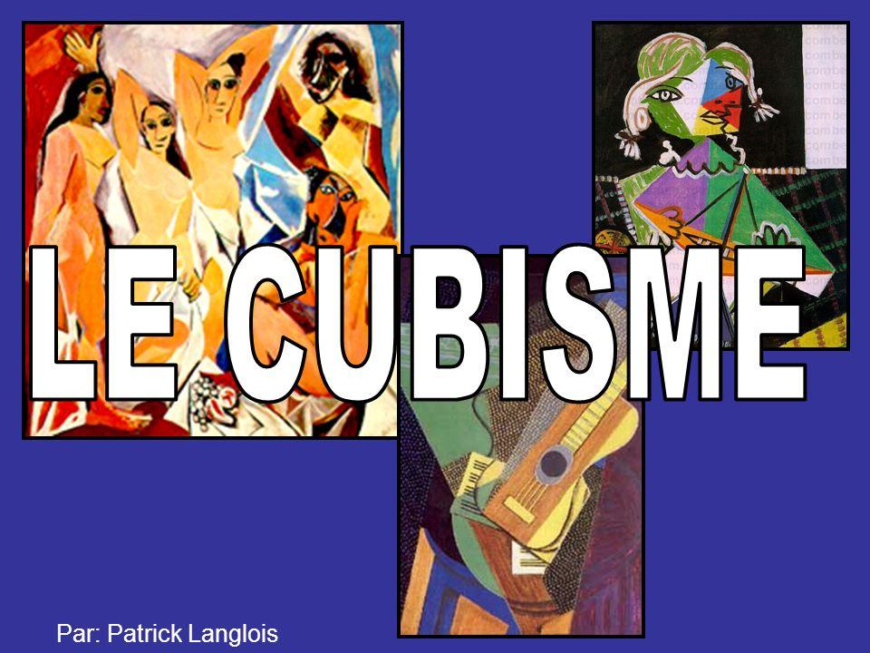 LE CUBISME Par: Patrick Langlois