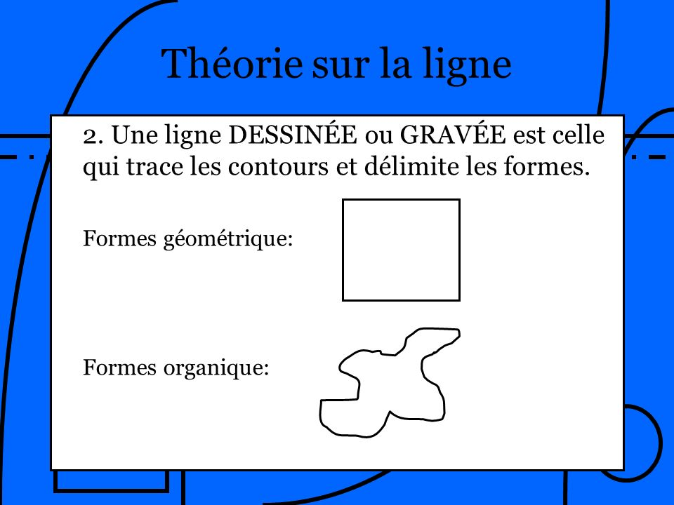 Théorie sur la ligne2. Une ligne DESSINÉE ou GRAVÉE est celle qui trace les contours et délimite les formes.