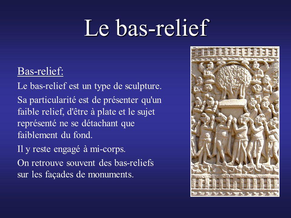 Le bas-relief Bas-relief: Le bas-relief est un type de sculpture.