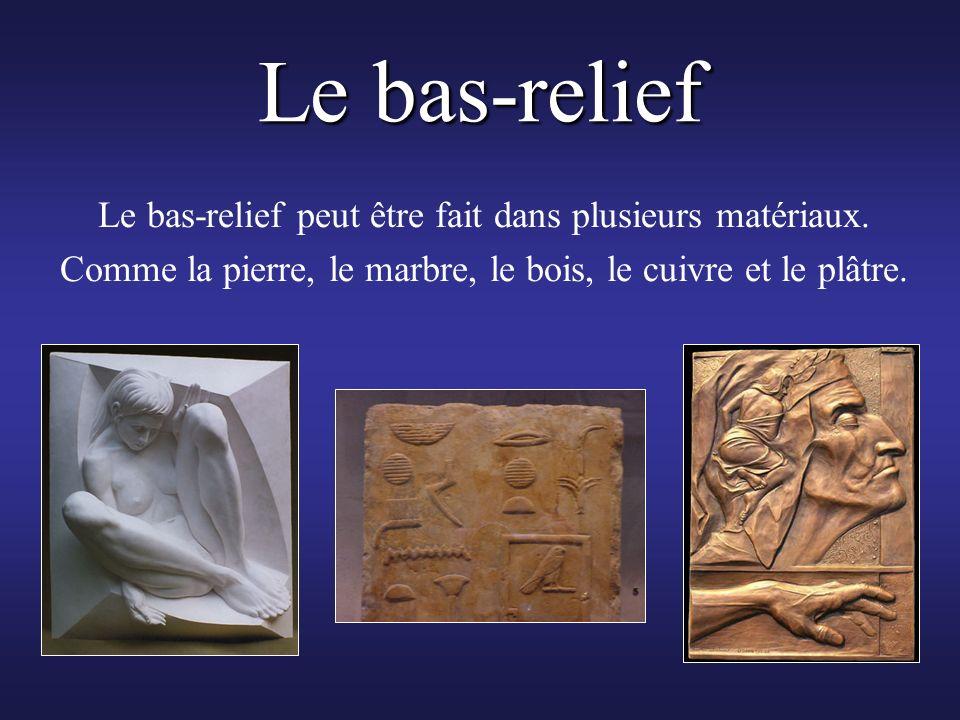 Le bas-relief Le bas-relief peut être fait dans plusieurs matériaux.