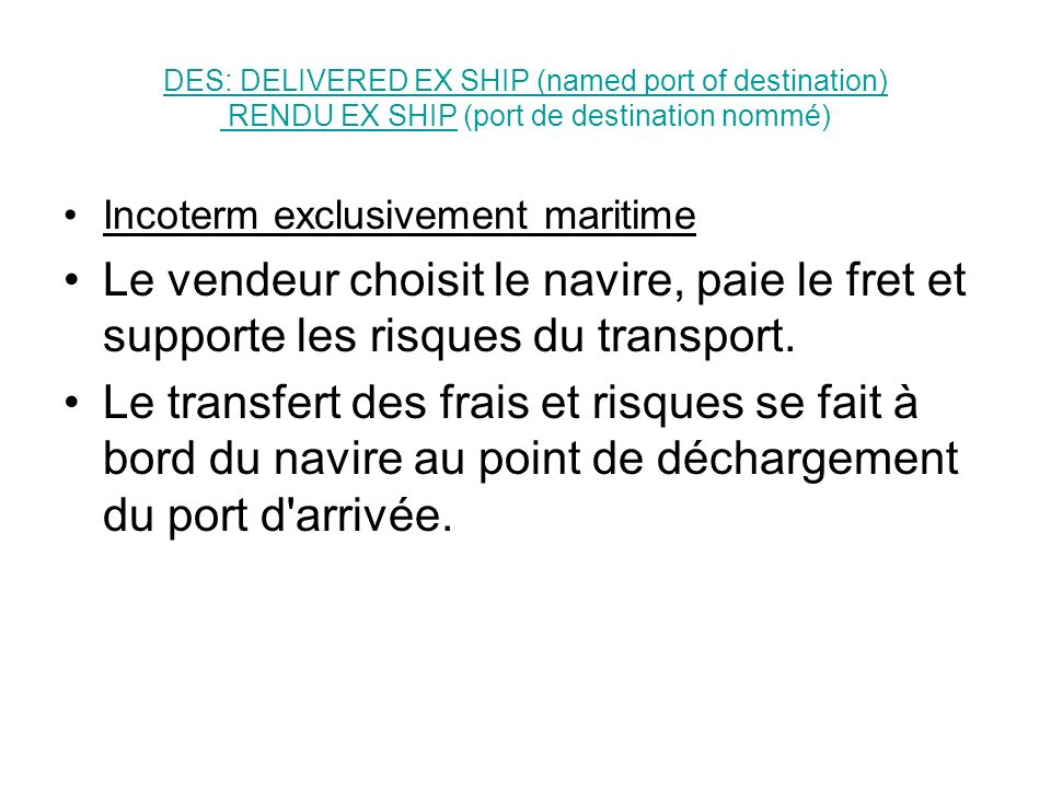 DES: DELIVERED EX SHIP (named port of destination) RENDU EX SHIP (port de destination nommé)