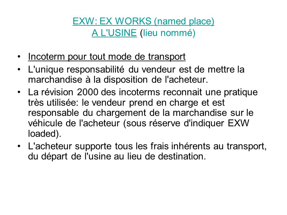 EXW: EX WORKS (named place) A L USINE (lieu nommé)