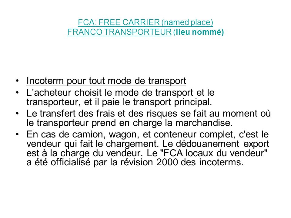FCA: FREE CARRIER (named place) FRANCO TRANSPORTEUR (lieu nommé)