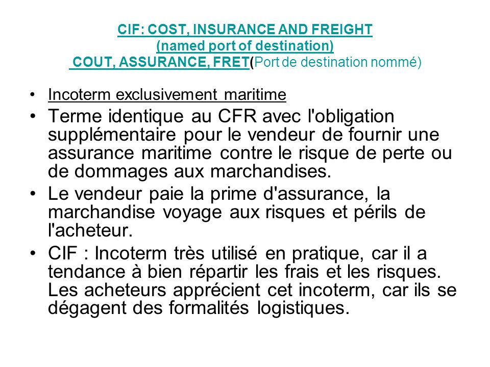 CIF: COST, INSURANCE AND FREIGHT (named port of destination) COUT, ASSURANCE, FRET(Port de destination nommé)