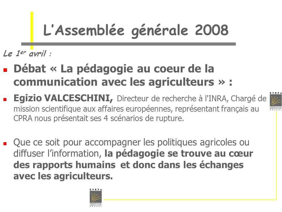 L'Assemblée générale 2008 Le 1er avril : Débat « La pédagogie au coeur de la communication avec les agriculteurs » :