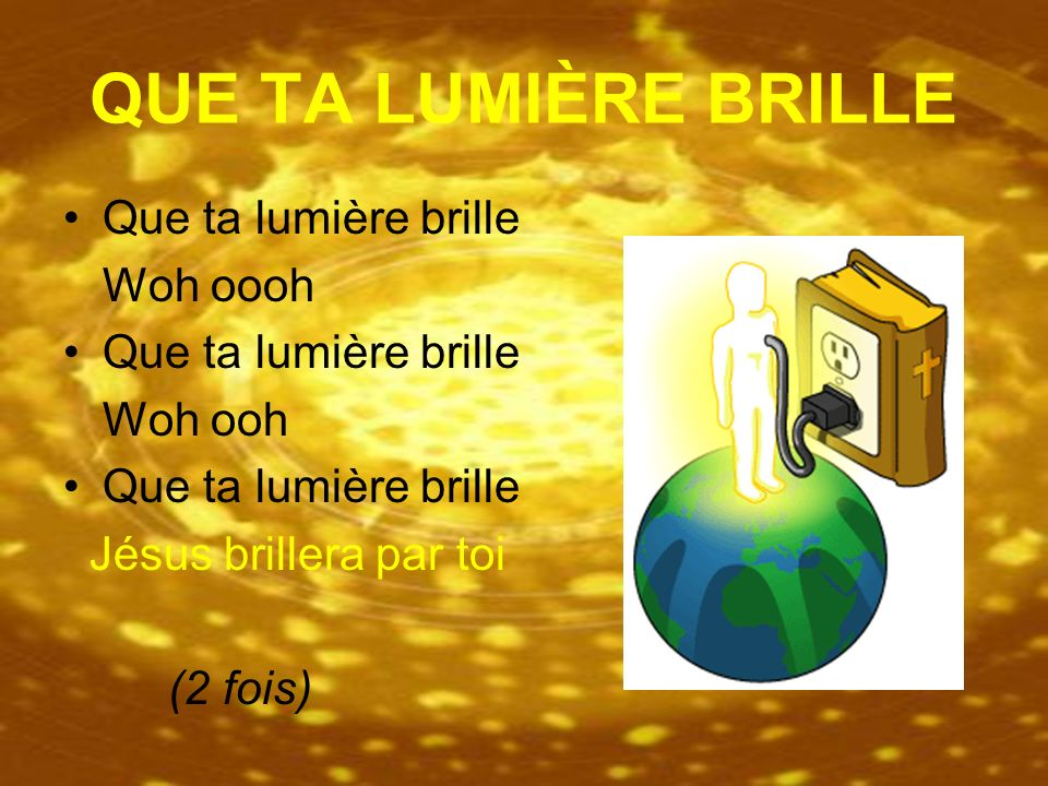 QUE TA LUMIÈRE BRILLE Que ta lumière brille Woh oooh Woh ooh