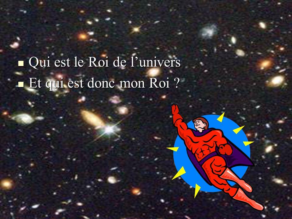 Qui est le Roi de l'univers