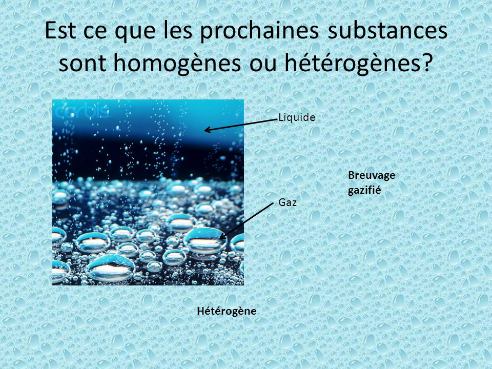 Est ce que les prochaines substances sont homogènes ou hétérogènes