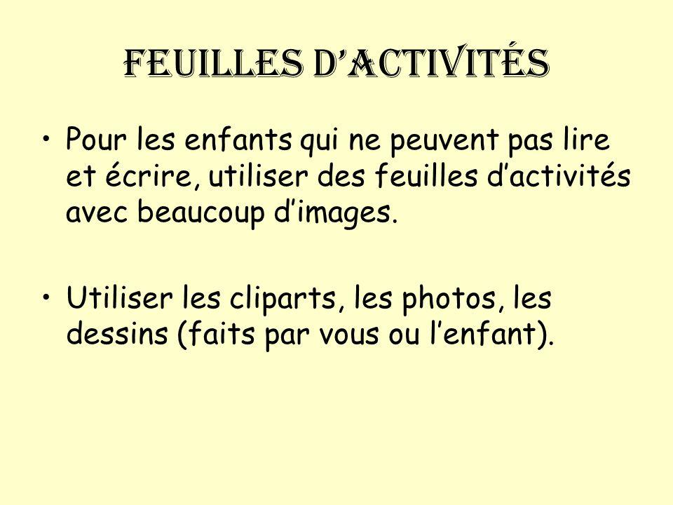 Feuilles d'activités Pour les enfants qui ne peuvent pas lire et écrire, utiliser des feuilles d'activités avec beaucoup d'images.