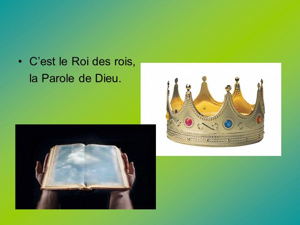 C'est le Roi des rois, la Parole de Dieu.