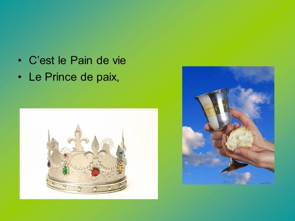 C'est le Pain de vie Le Prince de paix,