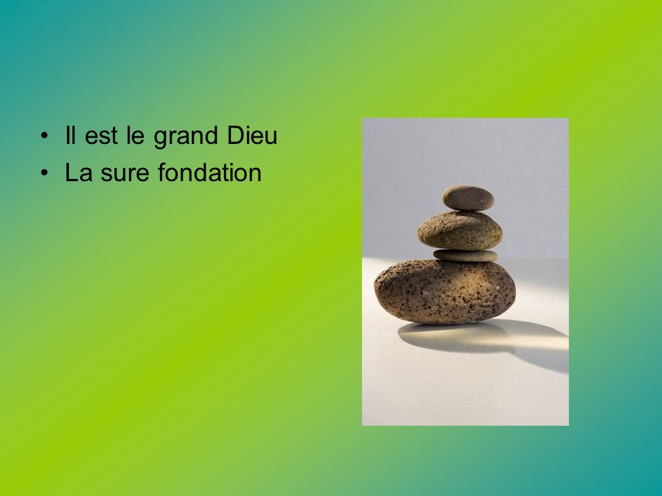 Il est le grand Dieu La sure fondation