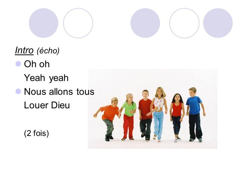 Intro (écho) Oh oh Yeah yeah Nous allons tous Louer Dieu (2 fois)