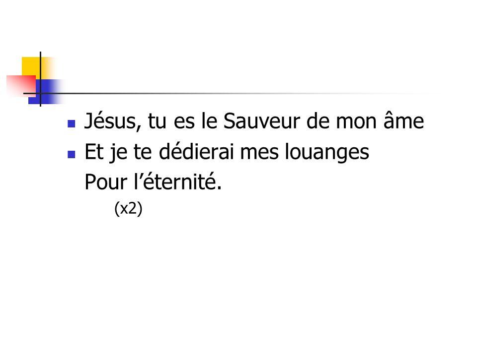 Jésus, tu es le Sauveur de mon âme Et je te dédierai mes louanges