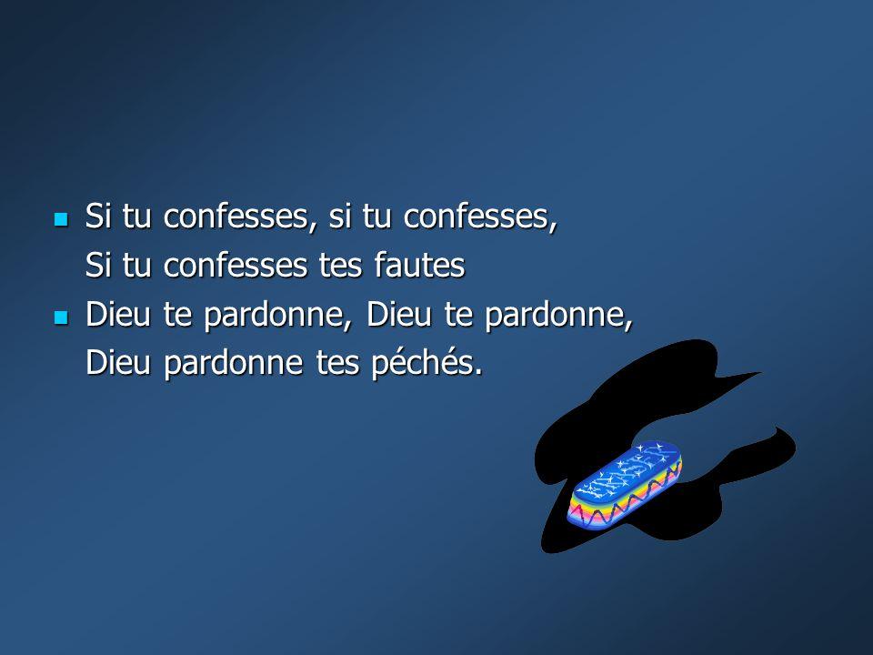 Si tu confesses, si tu confesses,