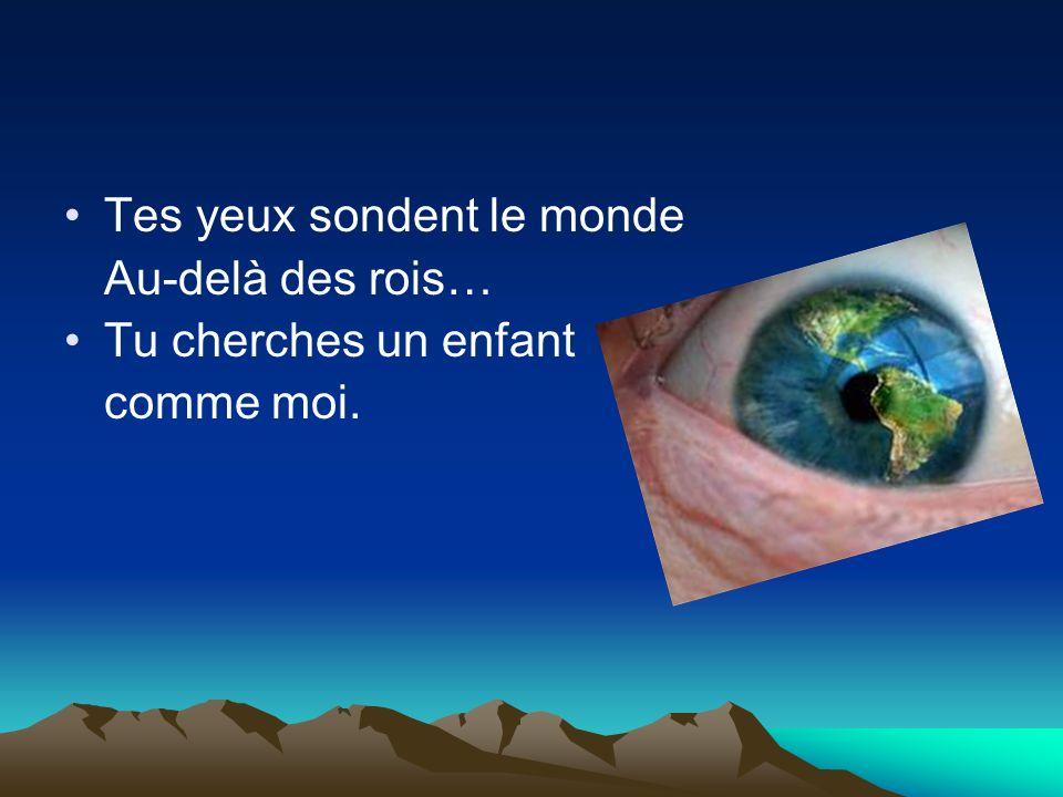 Tes yeux sondent le monde