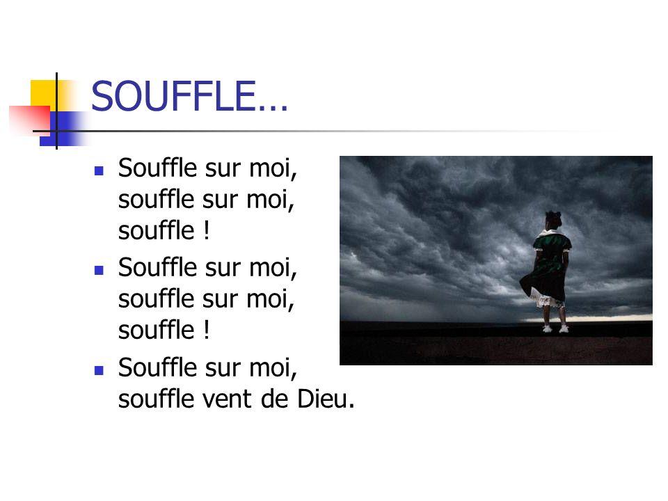 SOUFFLE… Souffle sur moi, souffle sur moi, souffle !
