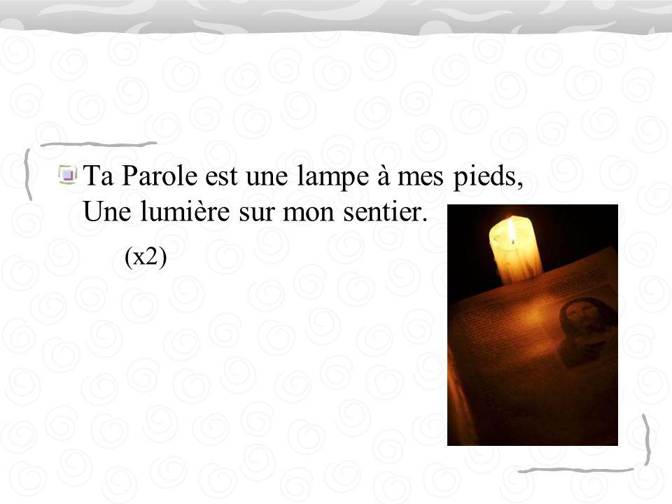 Ta Parole est une lampe à mes pieds, Une lumière sur mon sentier.
