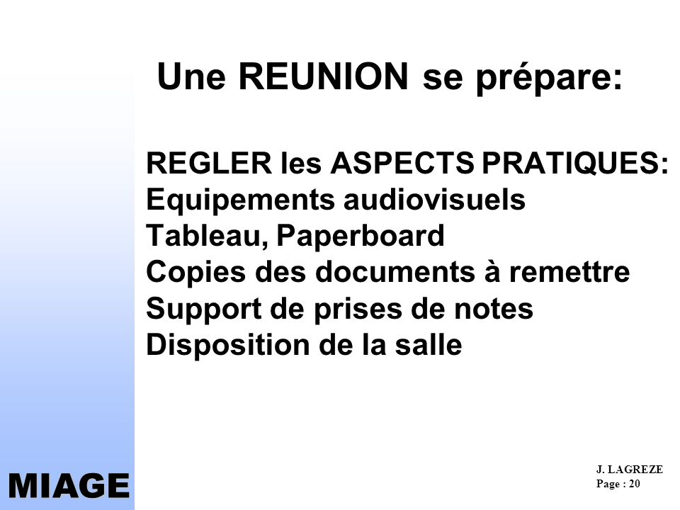 Une REUNION se prépare: REGLER les ASPECTS PRATIQUES: Equipements audiovisuels Tableau, Paperboard Copies des documents à remettre Support de prises de notes Disposition de la salle