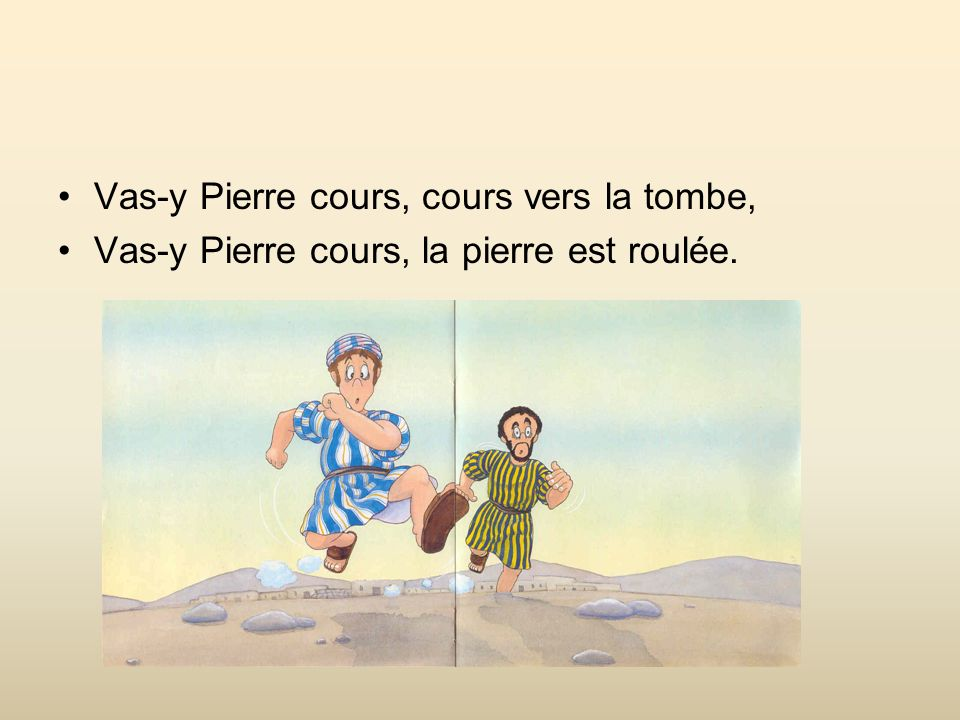 Vas-y Pierre cours, cours vers la tombe,