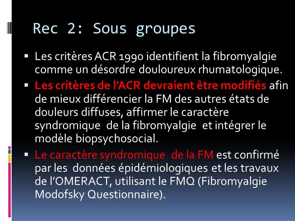 Rec 2: Sous groupes Les critères ACR 1990 identifient la fibromyalgie comme un désordre douloureux rhumatologique.