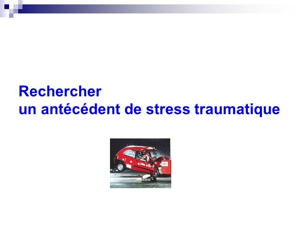 Rechercher un antécédent de stress traumatique