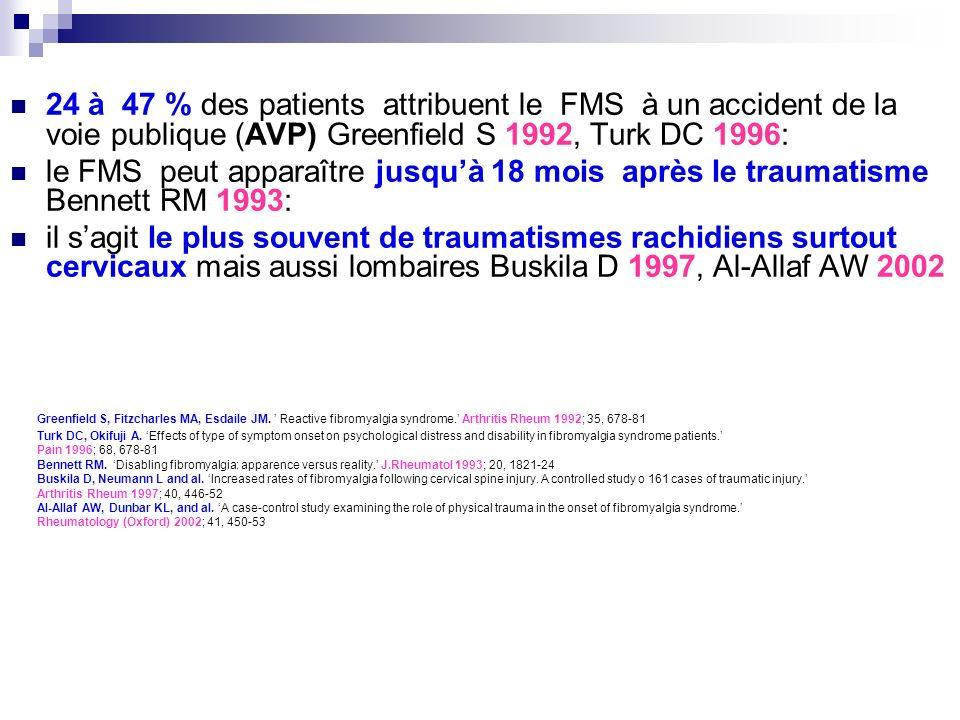 24 à 47 % des patients attribuent le FMS à un accident de la voie publique (AVP) Greenfield S 1992, Turk DC 1996: