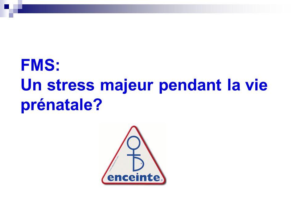 FMS: Un stress majeur pendant la vie prénatale
