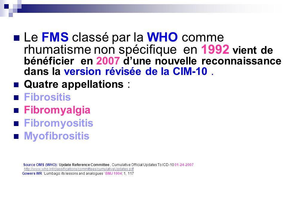 Le FMS classé par la WHO comme rhumatisme non spécifique en 1992 vient de bénéficier en 2007 d'une nouvelle reconnaissance dans la version révisée de la CIM-10 .