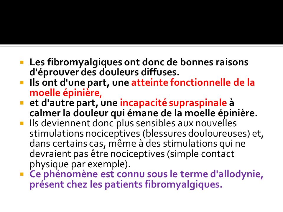 Les fibromyalgiques ont donc de bonnes raisons d éprouver des douleurs diffuses.
