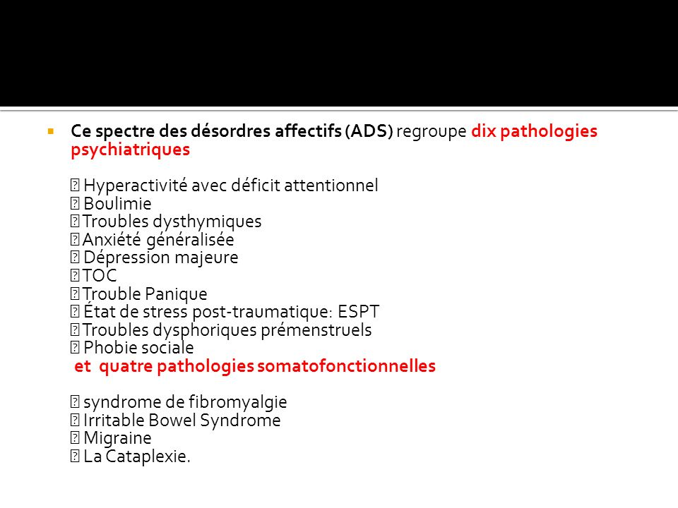 Ce spectre des désordres affectifs (ADS) regroupe dix pathologies psychiatriques