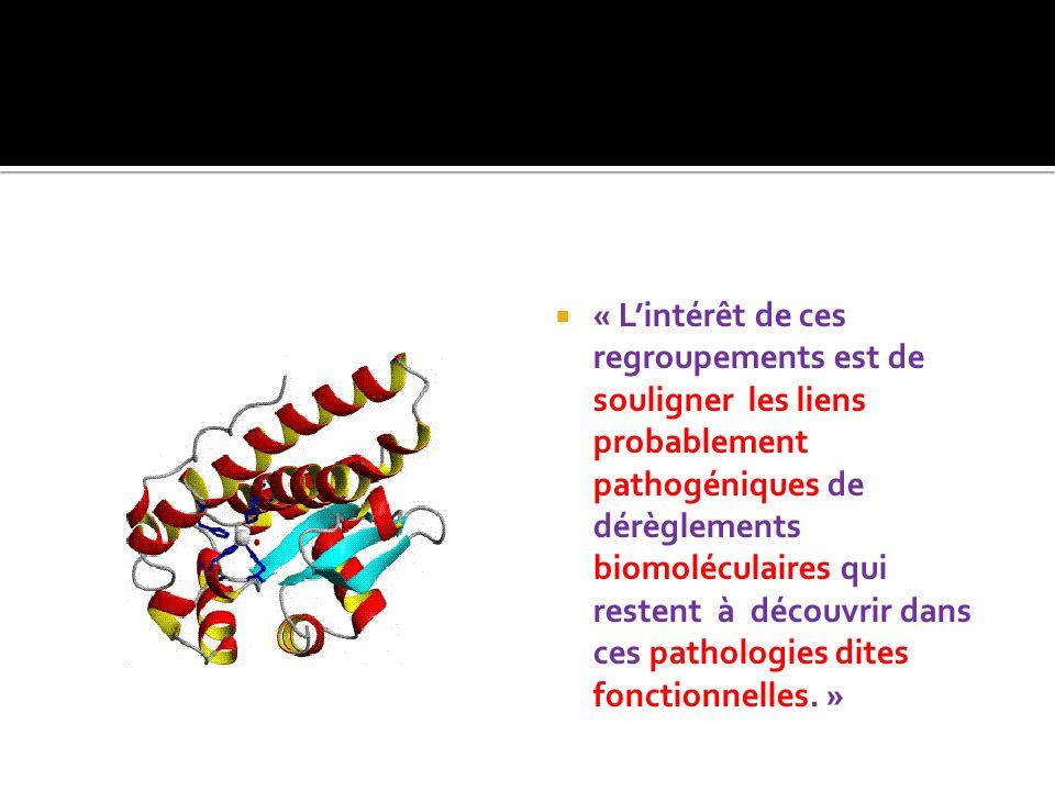 « L'intérêt de ces regroupements est de souligner les liens probablement pathogéniques de dérèglements biomoléculaires qui restent à découvrir dans ces pathologies dites fonctionnelles.