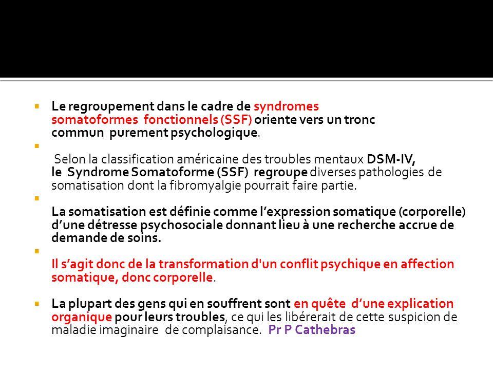 Le regroupement dans le cadre de syndromes somatoformes fonctionnels (SSF) oriente vers un tronc commun purement psychologique.