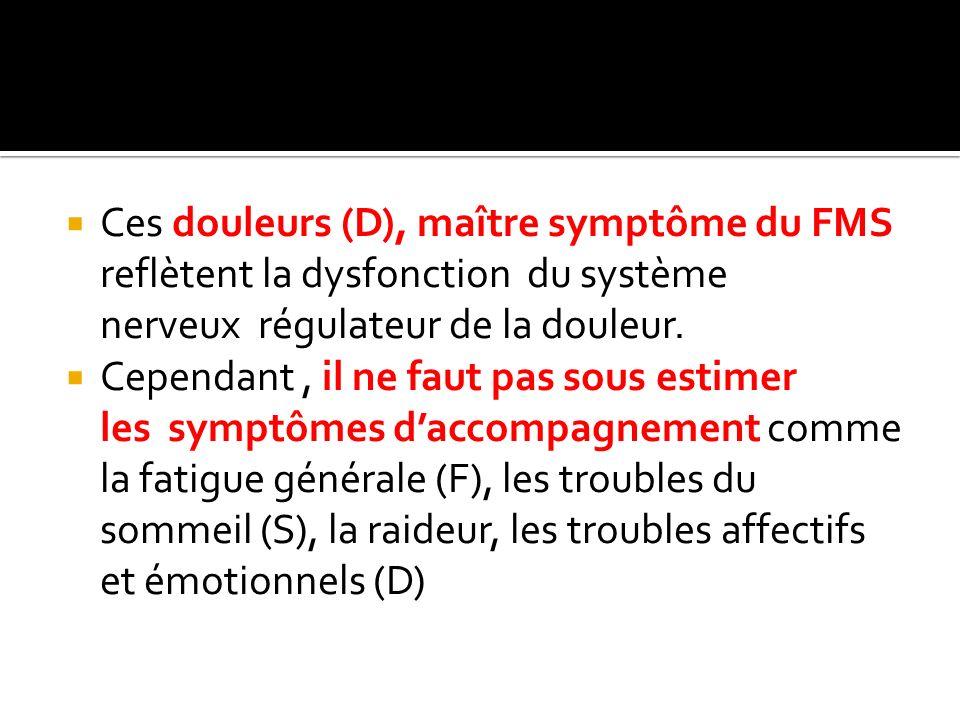 Ces douleurs (D), maître symptôme du FMS reflètent la dysfonction du système nerveux régulateur de la douleur.
