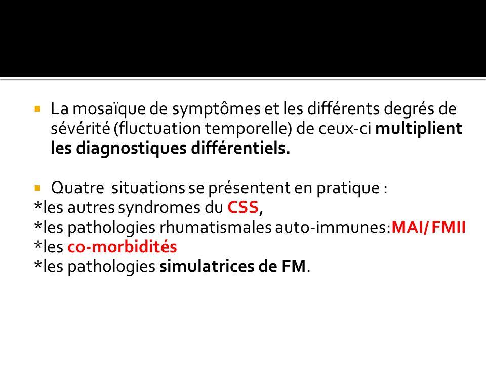La mosaïque de symptômes et les différents degrés de sévérité (fluctuation temporelle) de ceux-ci multiplient les diagnostiques différentiels.