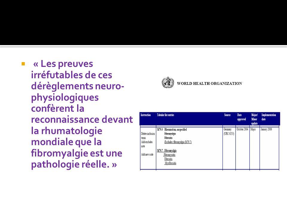 « Les preuves irréfutables de ces dérèglements neuro-physiologiques confèrent la reconnaissance devant la rhumatologie mondiale que la fibromyalgie est une pathologie réelle.