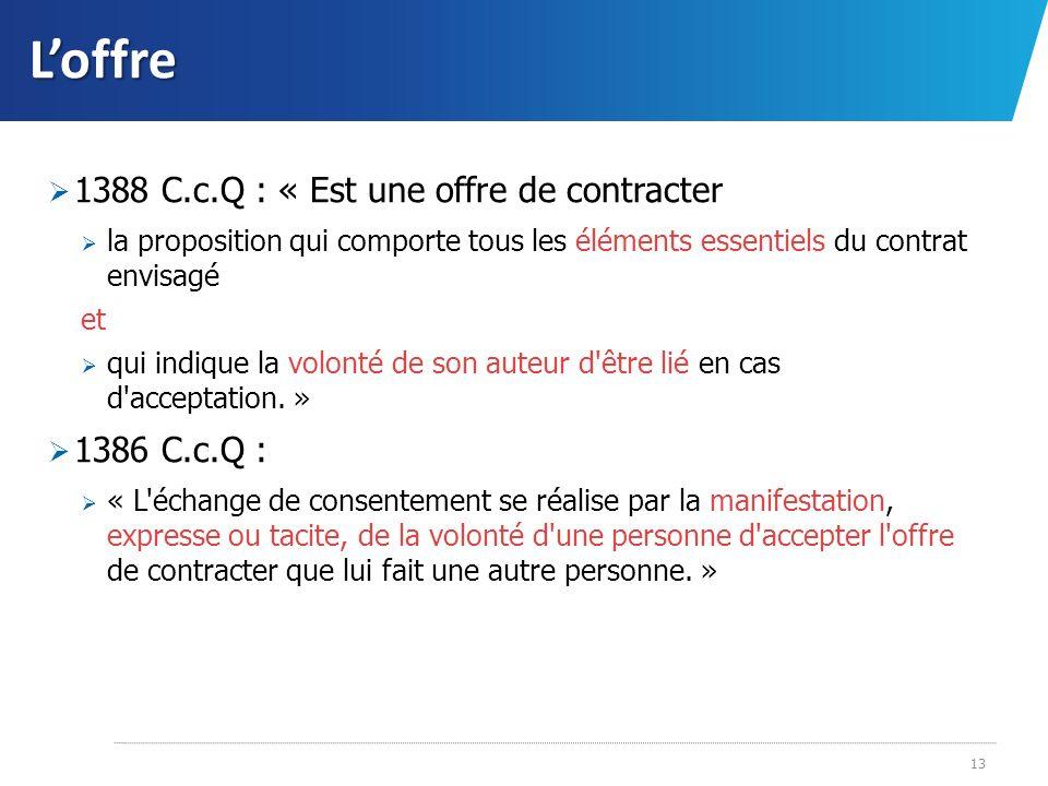 L'offre 1388 C.c.Q : « Est une offre de contracter 1386 C.c.Q :