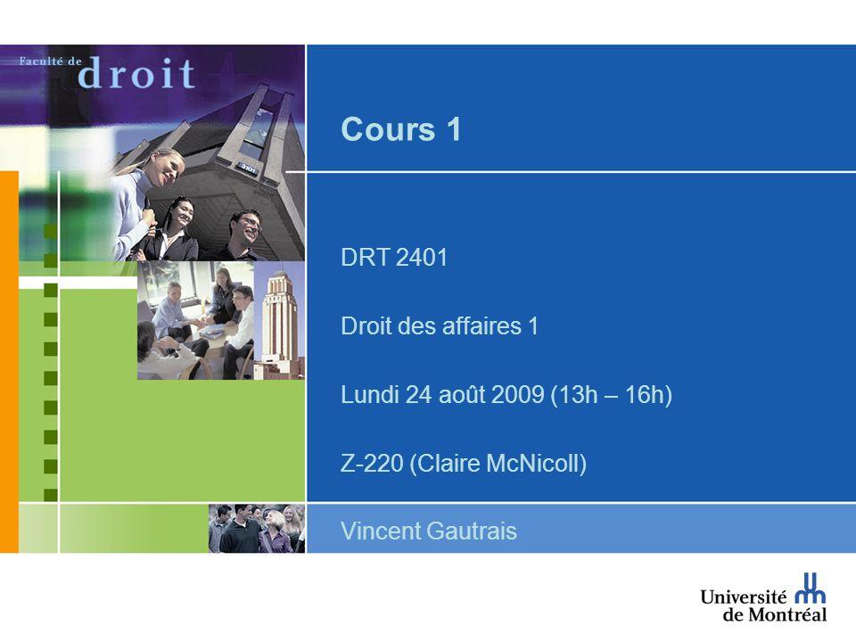 Cours 1 DRT 2401 Droit des affaires 1 Lundi 24 août 2009 (13h – 16h)