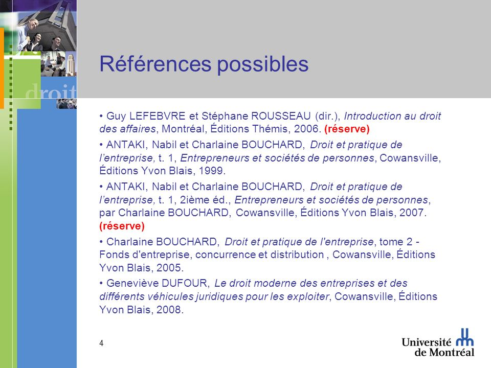 Références possibles Guy LEFEBVRE et Stéphane ROUSSEAU (dir.), Introduction au droit des affaires, Montréal, Éditions Thémis, 2006. (réserve)