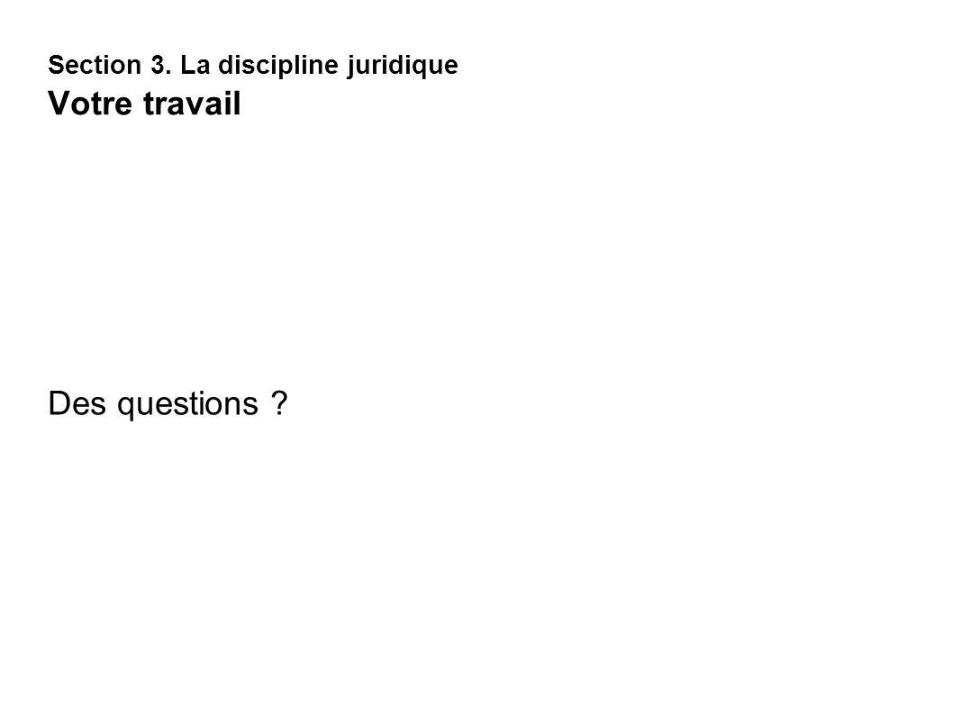 Section 3. La discipline juridique Votre travail