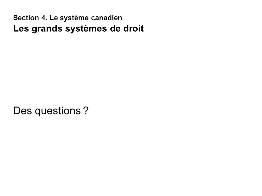 Section 4. Le système canadien Les grands systèmes de droit