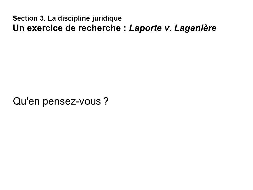 Section 3. La discipline juridique Un exercice de recherche : Laporte v. Laganière
