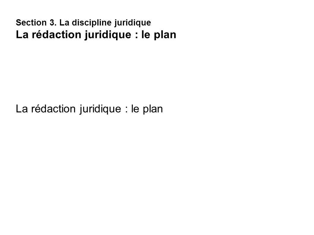Section 3. La discipline juridique La rédaction juridique : le plan
